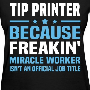 Tip Printer T-Shirts - Women's T-Shirt