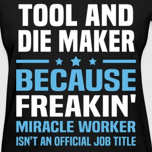 Tool and Die Maker T-Shirts - Women's T-Shirt