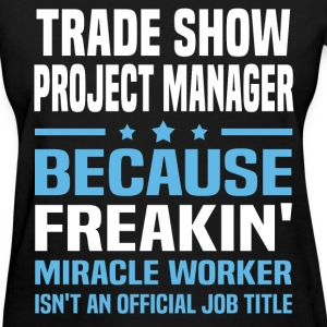 Trade Show Project Manager T-Shirts - Women's T-Shirt