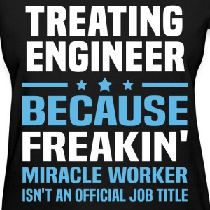 Treating Engineer T-Shirts - Women's T-Shirt
