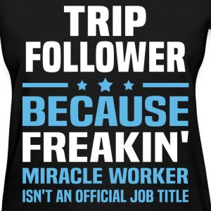 Trip Follower T-Shirts - Women's T-Shirt