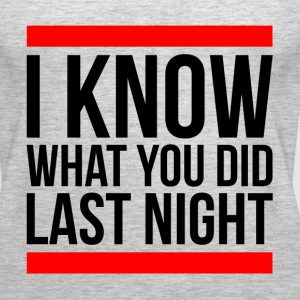 I KNOW WHAT YOU DID LAST NIGHT Tanks - Women's Premium Tank Top