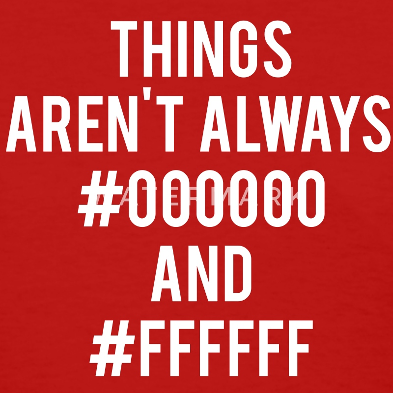 Things Aren't Always #000000 and #ffffff - Women's T-Shirt