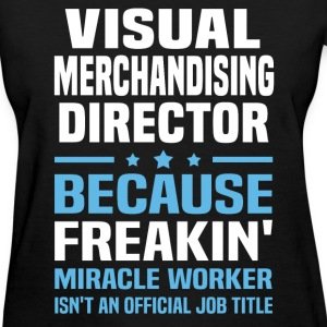 Visual Merchandising Director T-Shirts - Women's T-Shirt