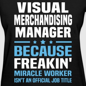 Visual Merchandising Manager T-Shirts - Women's T-Shirt