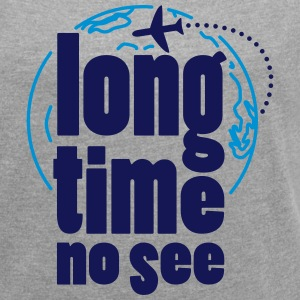 Long time no see T-Shirts - Women´s Roll Cuff T-Shirt
