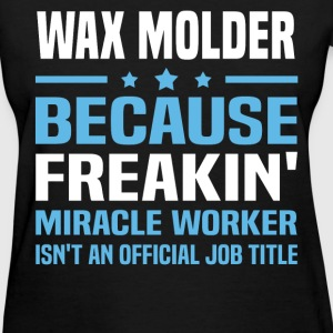 Wax Molder T-Shirts - Women's T-Shirt