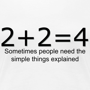 Sometimes people need the simple things explained. - Women's Premium T-Shirt