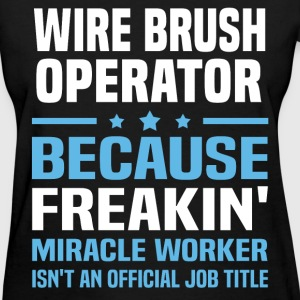 Wire Brush Operator T-Shirts - Women's T-Shirt