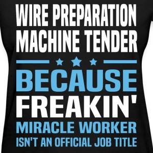 Wire Preparation Machine Tender T-Shirts - Women's T-Shirt
