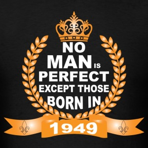 No Man is Perfect Except Those Born in 1949 T-Shirts - Men's T-Shirt