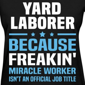 Yard Laborer T-Shirts - Women's T-Shirt