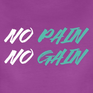 No Pain No Gain - Women's Premium T-Shirt