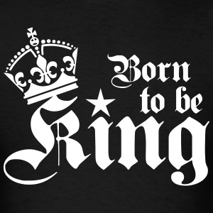 Born to be KING Birthday Gift Men's T-Shirt - Men's T-Shirt