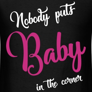 nobody puts baby in the corner T-Shirts - Men's T-Shirt