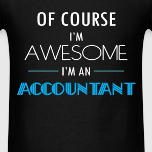 Accountant - Of course I'm awesome. I'm an Account - Men's T-Shirt