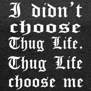thug life T-Shirts - Women´s Rolled Sleeve Boxy T-Shirt