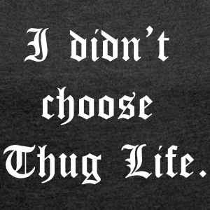 thug life T-Shirts - Women's Roll Cuff T-Shirt
