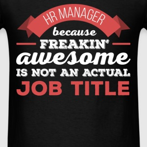 HR manager - HR manager because freakin' awesome i - Men's T-Shirt