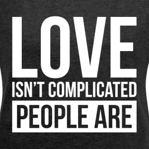 LOVE ISN'T COMPLICATED, PEOPLE ARE T-Shirts - Women´s Rolled Sleeve Boxy T-Shirt