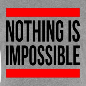 NOTHING IS IMPOSSIBLE T-Shirts - Women's Premium T-Shirt