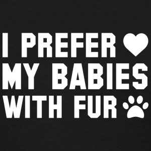 I Prefer My Babies With Fur - Women's T-Shirt