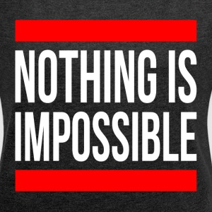 NOTHING IS IMPOSSIBLE T-Shirts - Women´s Roll Cuff T-Shirt