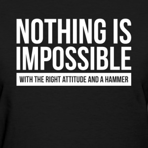 NOTHING IS IMPOSSIBLE WITH THE RIGHT ATTITUDE AND  T-Shirts - Women's T-Shirt