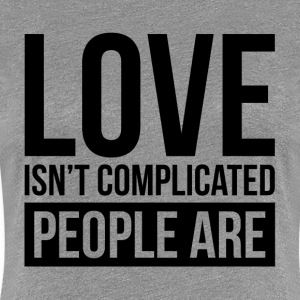 LOVE ISN'T COMPLICATED, PEOPLE ARE T-Shirts - Women's Premium T-Shirt