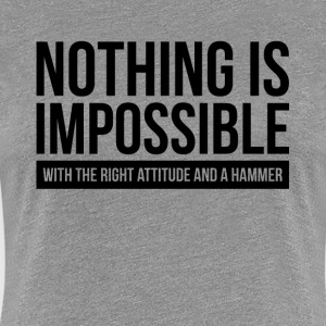 NOTHING IS IMPOSSIBLE WITH THE RIGHT ATTITUDE AND  T-Shirts - Women's Premium T-Shirt