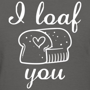 I Loaf You - Women's T-Shirt
