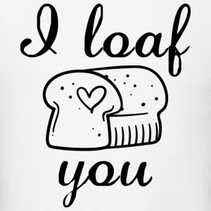 I Loaf You - Men's T-Shirt