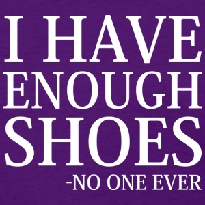 I Have Enough Shoes - Women's T-Shirt