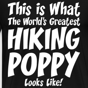 This Is What The Worlds Greatest Hiking POPPY T-Shirts - Men's Premium T-Shirt