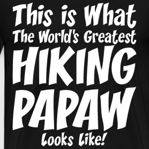 This Is What The Worlds Greatest Hiking PAPAW T-Shirts - Men's Premium T-Shirt