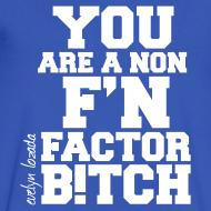 Design ~ YOU ARE A NON F'N FACTOR