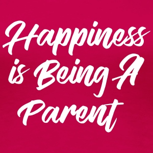 Happiness is being a Parent T-Shirts - Women's Premium T-Shirt