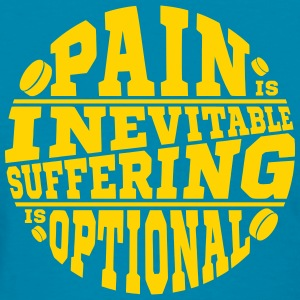 Pain is Inevitable, Suffering is Optional (hockey) T-Shirts - Women's T-Shirt