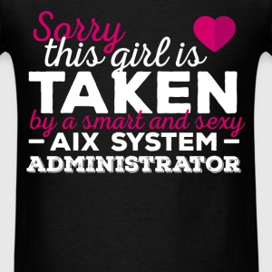 AIX System Administrator - Sorry this girl is alre - Men's T-Shirt