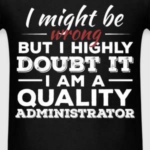 Quality Administrator - I might be wrong but I hig - Men's T-Shirt