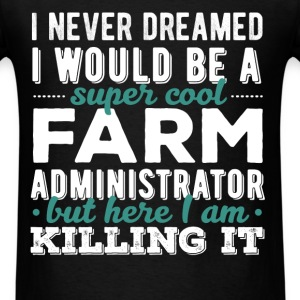 Farm Administrator - I never dreamed I would be a  - Men's T-Shirt