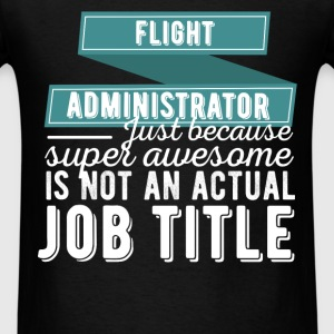 Flight Administrator - Flight Administrator just b - Men's T-Shirt