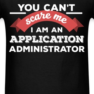 Application Administrator - You can't scare me I'm - Men's T-Shirt