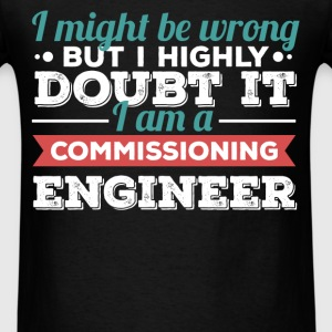 Commissioning Engineer - I might be wrong but I hi - Men's T-Shirt