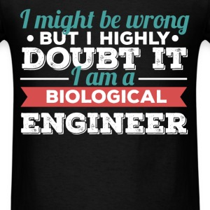 Biological Engineer - I might be wrong but I highl - Men's T-Shirt