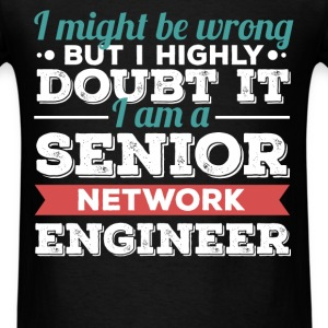 Senior Network Engineer - I might be wrong but I h - Men's T-Shirt