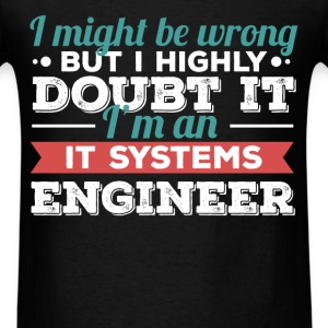 IT Systems Engineer - I might be wrong but I highl - Men's T-Shirt