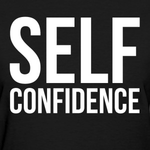 SELF CONFIDENCE T-Shirts - Women's T-Shirt