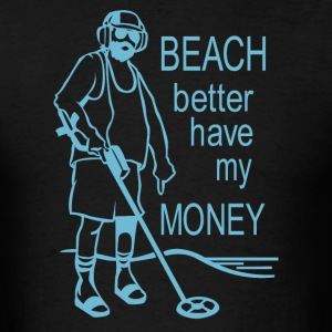Beach Better Have My Money - Men's T-Shirt