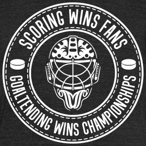 Scoring Wins Fans Goaltending Wins Championships T-Shirts - Unisex Tri-Blend T-Shirt by American Apparel